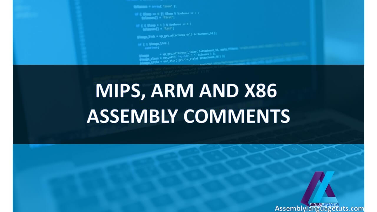 MIPS, ARM AND X86 ASSEMBLY COMMENTS
