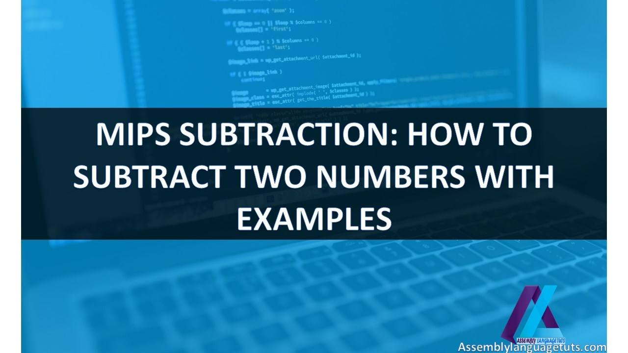 MIPS SUBTRACTION HOW TO SUBTRACT TWO NUMBERS WITH EXAMPLES