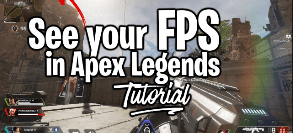 DISPLAY YOUR FPS IN APEX LEGENDS